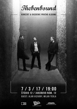 Thebenbound: koncert a uvedenie prvého albumu, 7.3.2017 19:00
