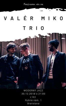 VALÉR MIKO TRIO Moderný jazz, 30.12.2018 21:00