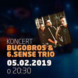 BugoBros & 6.sense Trio @Jazz City Cafe, 5.2.2019 20:30