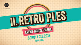 II. Retro Ples Event House Žilina, 2.3.2019 19:00