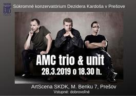 Prešov: AMC TRIO & UNIT, 28.3.2019 18:30