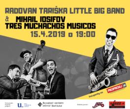 Radovan Tariška Little Big Band & Mihail Iosifov Tres Muchachos Musicos, 15.4.2019 19:00