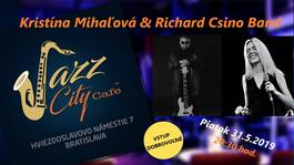Kristína Mihaľová & Richard Csino Band @Jazz City Cafe, 31.5.2019 20:30
