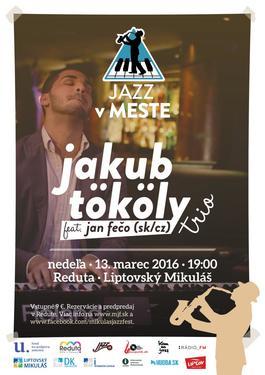 Jakub Tököly Trio feat. Jan Fečo (SK, CZ), 13.3.2016 19:00