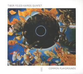 Tibor Feledi Kairos Quintet - Common Playgrounds
