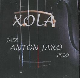 Anton Jaro Trio - Xola