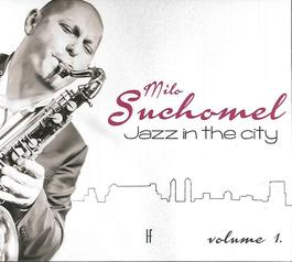 Milo Suchomel - Jazz in The City, volume 1.