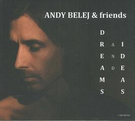 Andy Belej & Friends - Dreams and Ideas