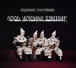Saxophone Syncopators - Good Morning Ragtime