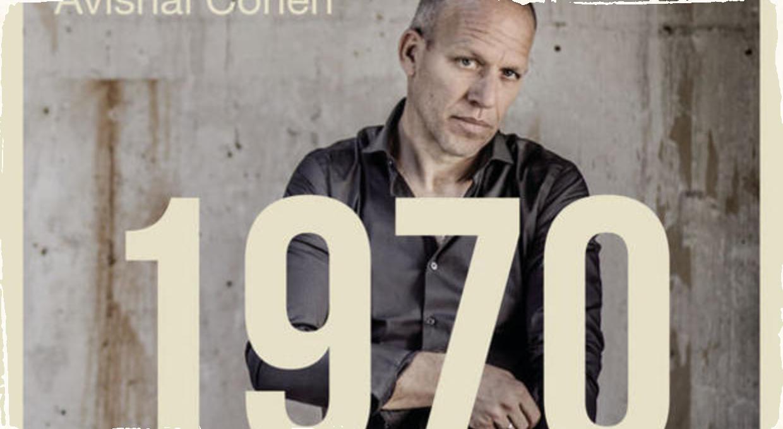 Avishai Cohen a jeho najnovší album 1970: Komerčný smooth jazz pre masy?