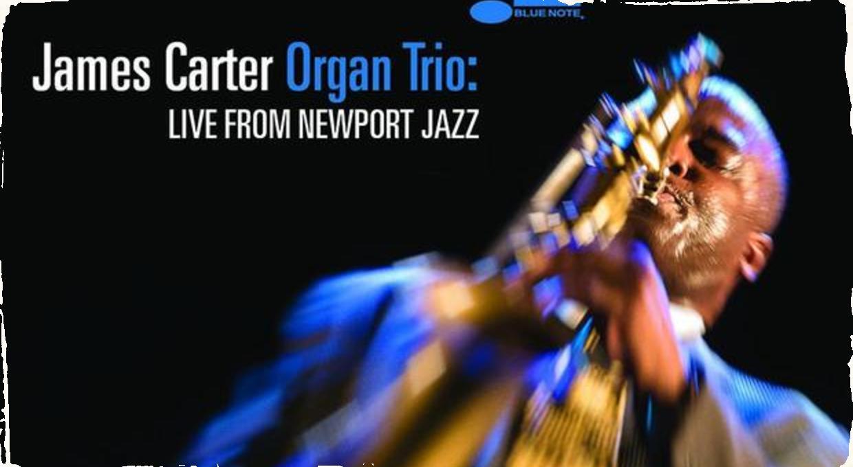 Saxofonista James Carter vydáva debut pre Blue Note: Organové trio naživo z Newportu
