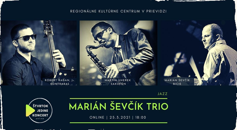 Koncom marca sa uskutoční online koncert: hrať bude trio Mariána Ševčíka