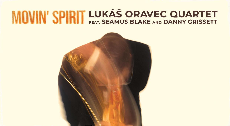 Lukáš Oravec Quartet vydáva štvrtý album. Na nahrávke Moovin' Spirit nájdete hviezdy ako Seamus Blake a Danny Grissett